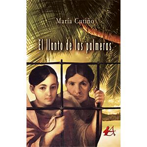 Portada de la novela El llanto de las palmeras, de María Cutiño. Editorial Adarve, Escritores de hoy