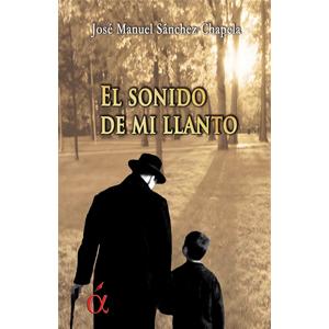 Portada del libro El sonido de mi llanto de Manuel Sánchez Chapela. Ediciones Áltera, Escritores de hoy