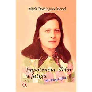 Portada del libro autobiográfico Impotencia dolor y fatiga de María domínguez Meriel. Ediciones Áltera, Editoriales españolas