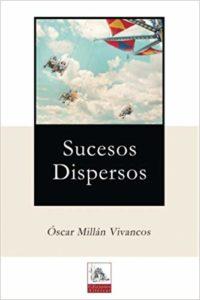 Portada del libro Sucesos dispersos de Oscar Millán Vivancos. Escritores de hoy, Editorial Adarve, Editoriales españolas