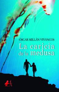 Portada del libro La caricia de la medusa de Óscar Millán Vivancos. Escritores de hoy, Editorial Adarve, Editoriales de España