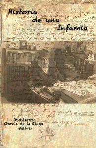 Historia de una infamia - Guillermo García de la Riega. Publicar un libro, Escritores de hoy, Editoriales de España, Editoriales españolas, Cursos de maquetación