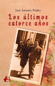 Portada del libro Los últimos catorce años de José Antonio Prades. Editorial Adarve, Escritores de hoy, Cursos de maquetación, Cursos de corrección, Publicar un libro