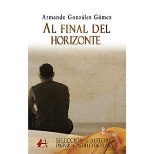 Portada del libro Al final del horizonte de Armando González. Editorial Adarve, Escritores de hoy, Cursos de maquetación, Cursos de corrección, Promoción de autores, Publicar un libro
