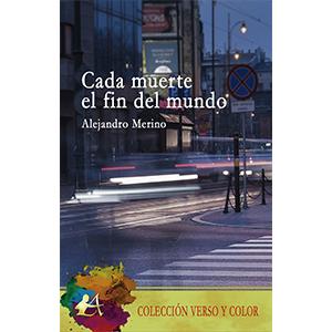 Portada del libro Cada muerte el fin del mundo de Alejandro Merino. Escritores de hoy, Editorial Adarve