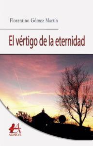 Portada del libro El vértigo de la eternidad de Florentino Gómez Martín. Editorial Adarve, Escritores de hoy
