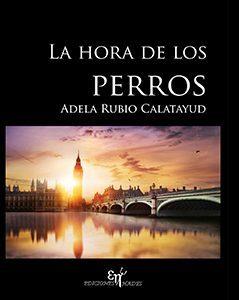 Portada del libro La hora de los perros de Adela Rubio L. Escritores de hoy, Cursos de maquetación