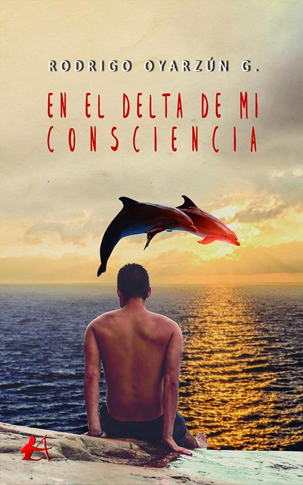 Portada del libro En el delta de mi consciencia de Rodrigo Oyarzún G. Editorial Adarve, Editoriales de España