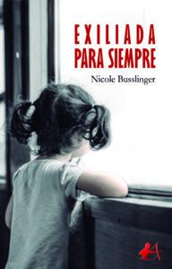 Portada del libro Exiliada para siempre de Nicole Busslinger. Editorial Adarve, Editoriales actuales de España