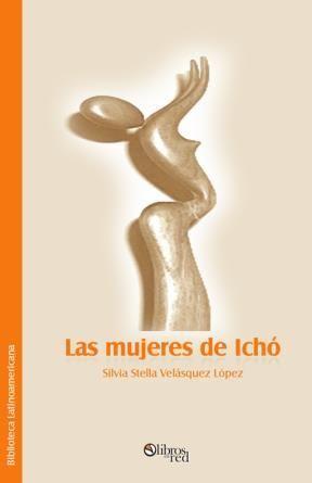 Portada del libro Las mujeres de Ichó de Silvia Stella Vázquez López. Escritores de hoy