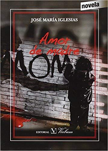 Portada del libro Amor de madre de José María Iglesias. Escritores de hoy, Promoción de autores