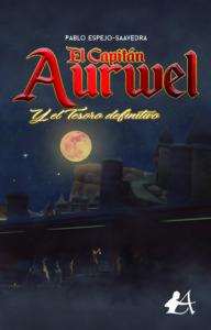 Portada del libro El capitán Aurwel y el tesoro definitivo de Pablo Espejo Saavedra. Editorial Adarve, Escritores de hoy