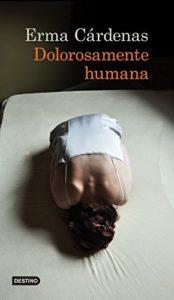 Dolorosamente humana Erma Cárdenas. Escritores de hoy, Promoción de autores