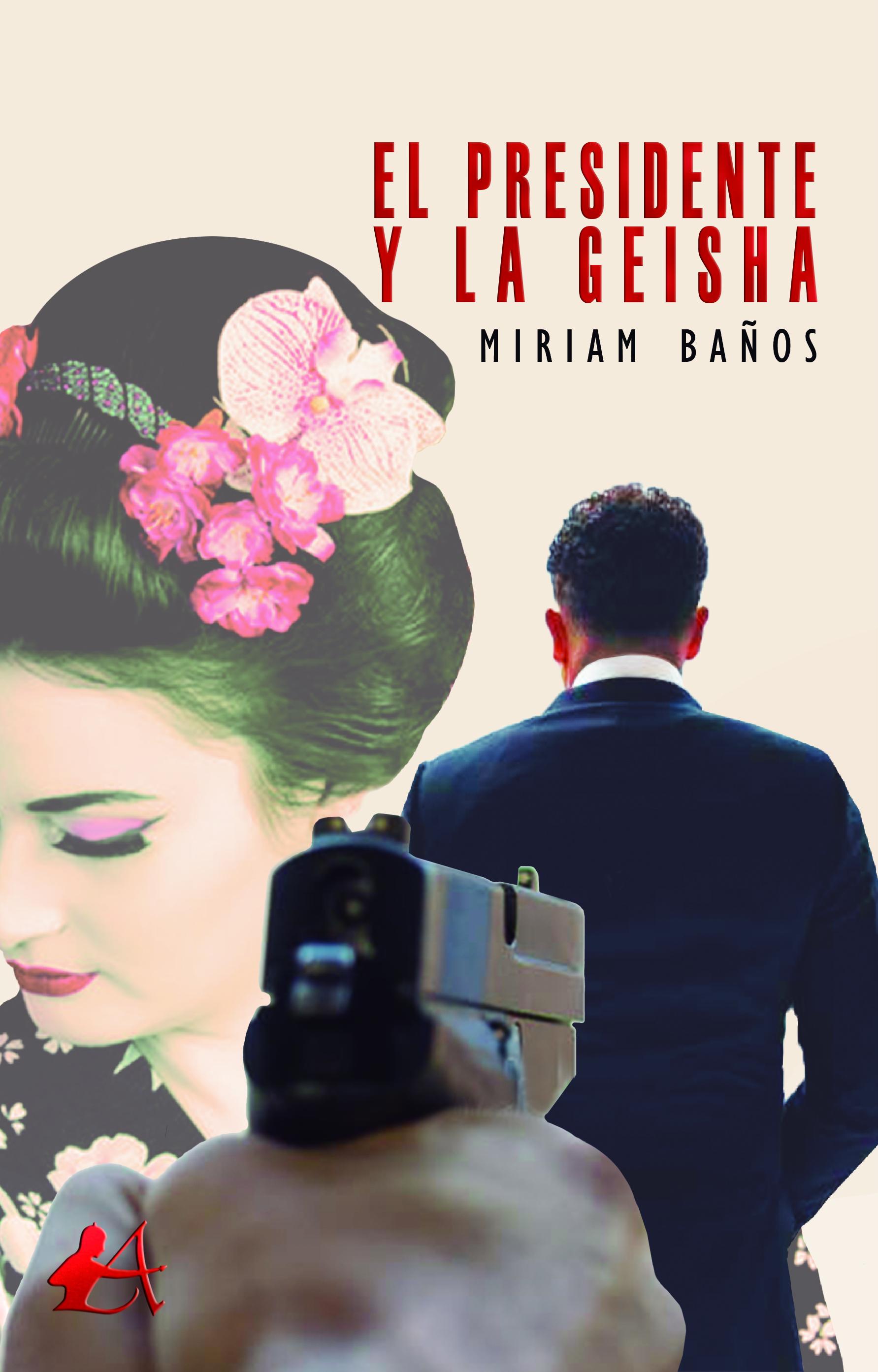 Portada del libro El presidente y la geisha de Miriam Baños. Editorial Adarve, Escritores de hoy