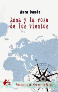 Portada del libro Anna y la rosa de los vientos de Aura Daude. Editorial Adarve, Escritores de hoy