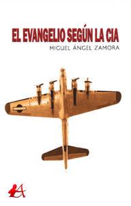 Portada del libro El evangelio según la CIA de Miguel Ángel Zamora. Editorial Adarve, Escritores de hoy