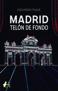 portada del libro Madrid telón de fondo de Eduardo Piqué. Editorial Adarve, Escritores de hoy