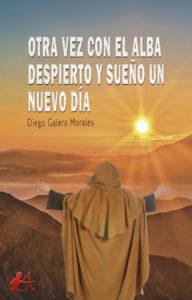 Portada del libro Otra vez con el alba despierto y sueño un nuevo día de Diego Galera. Editorial Adarve, Escritores de hoy