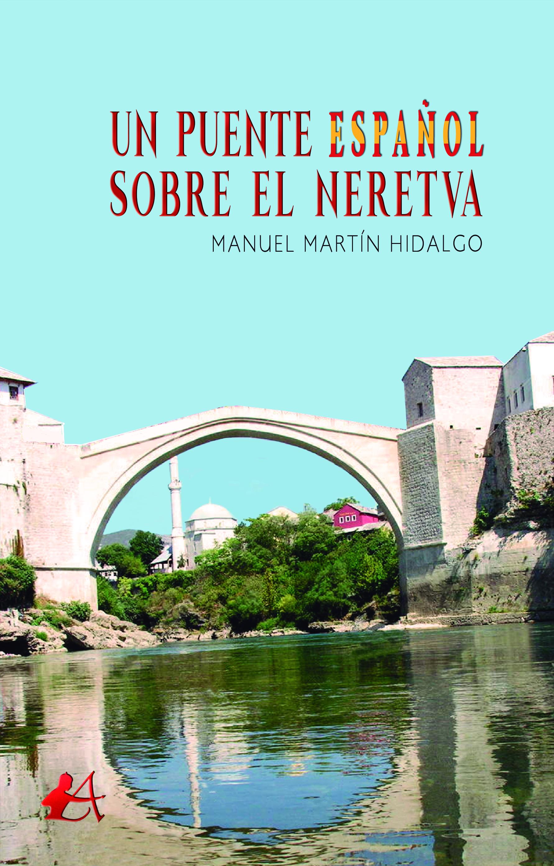 Portada del libro Un puente español sobre Neretva de Manuel Martín Hidalgo. Escritores de hoy, Promoción de autores