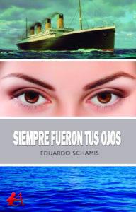 Portada del libro Siempre fueron tus ojos de Eduardo Schamis. Editorial Adarve, Escritores de hoy