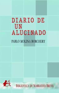 Portada del libro Diario de un alucinado de Pablo Molina Borchert. Editorial Adarve, Escritores de hoy