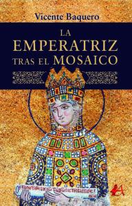 Portada del libro La emperatriz tras el mosaico de Vicente Baquero. Editorial Adarve, Escritores de hoy
