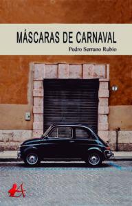 Portada del libro Máscaras de carnaval de Pedro Serrano Rubio. Editorial Adarve, Escritores de hoy