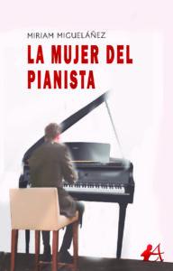 Portada del libro La mujer del pianista de  Miriam Migueláñez. Editorial Adarve, Escritores de hoy