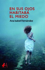 Portada del libro En sus ojos habitaba el miedo de Ana Isabel Fernández. Editorial Adarve, Escritores de hoy