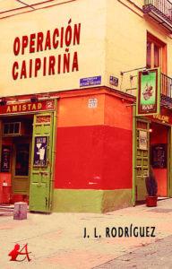 Portada del libro Operación Caipiriña de J L Rodríguez. Editorial Adarve, Escritores de hoy