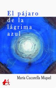 Portada del libro El pájaro de la lágrima azul de María Cucurella Miquel. Editorial Adarve, Escritores de hoy