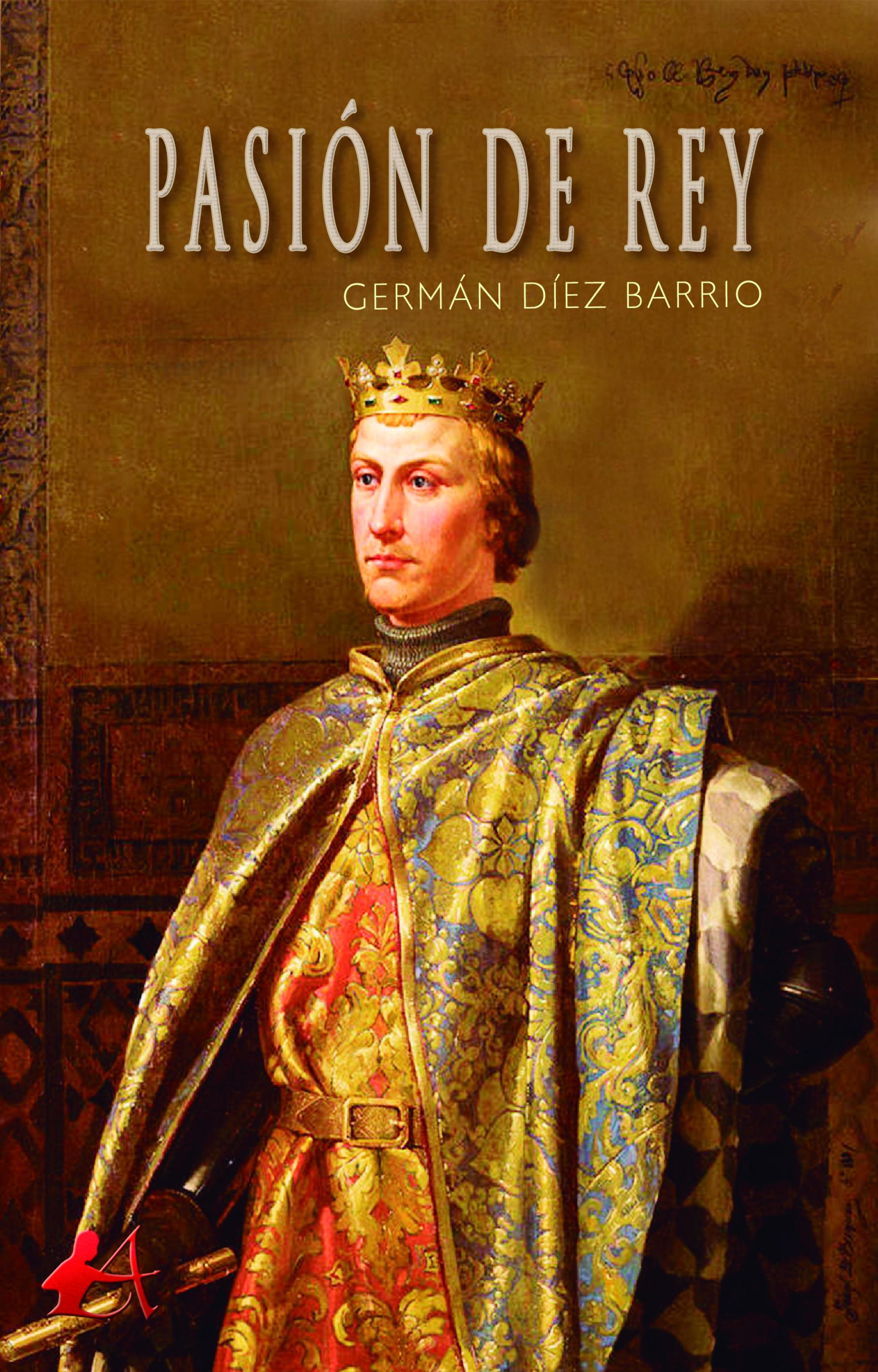 Portada del libro Pasión de rey de Germán Díez Barrios. Editorial Adarve, Escritores de hoy