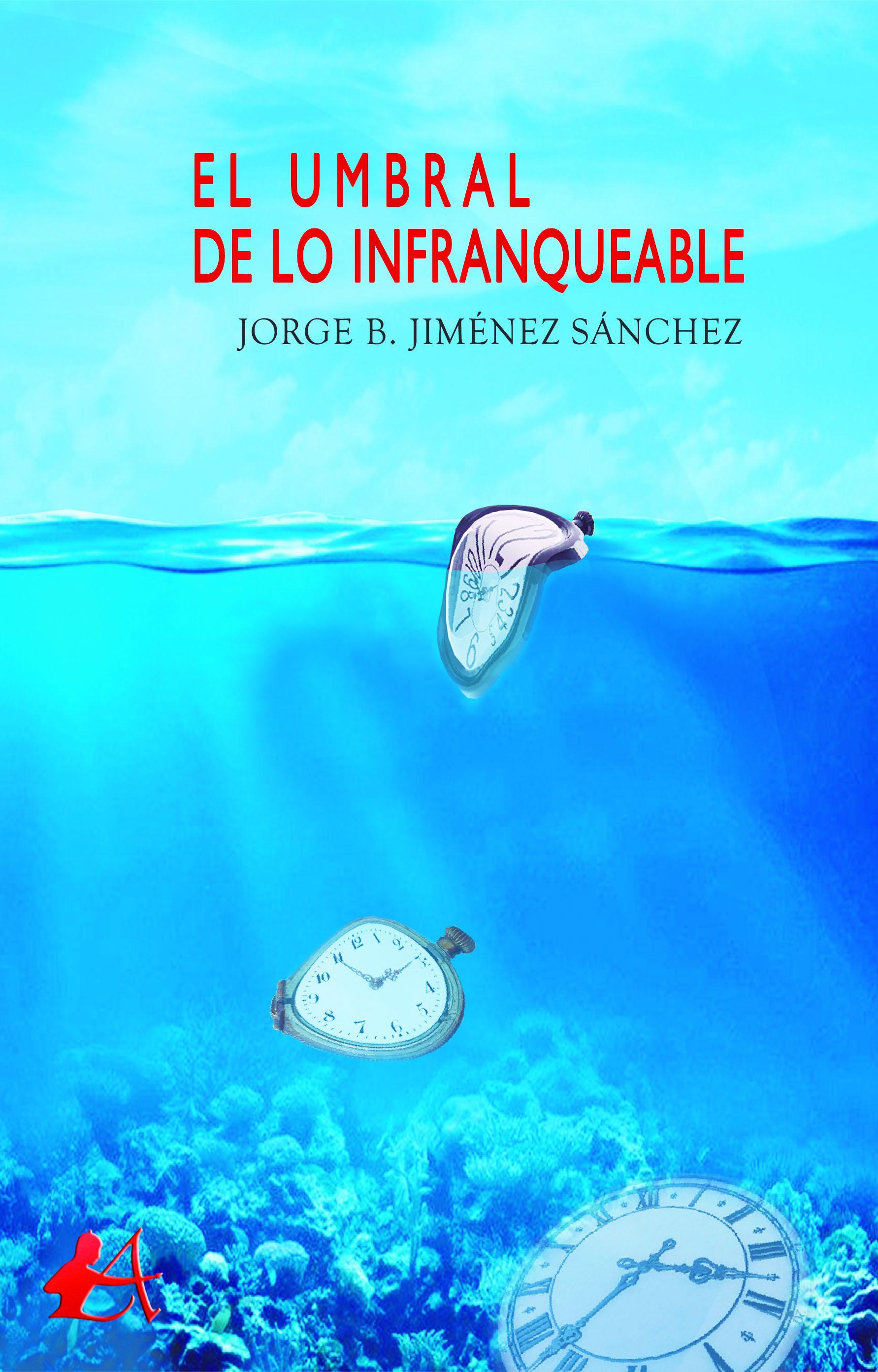 Portada del libro El umbral de lo infranqueable de Jorge B Jiménez Sánchez. Editorial Adarve, Escritores de hoy