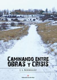 J L Rodríeguez Caminando entre obras y crisis. Escritores de hoy, Editorial Adarve