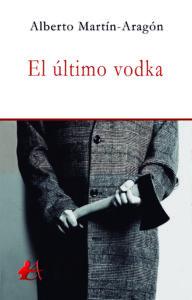 Portada del libro El último vodka de Alberto Martín Aragón. Editorial Adarve, Escritores de hoy