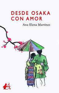 Portada del libro Desde Osaka con amor de Ana Elena Martínez. Editorial Adarve, Publicar un libro
