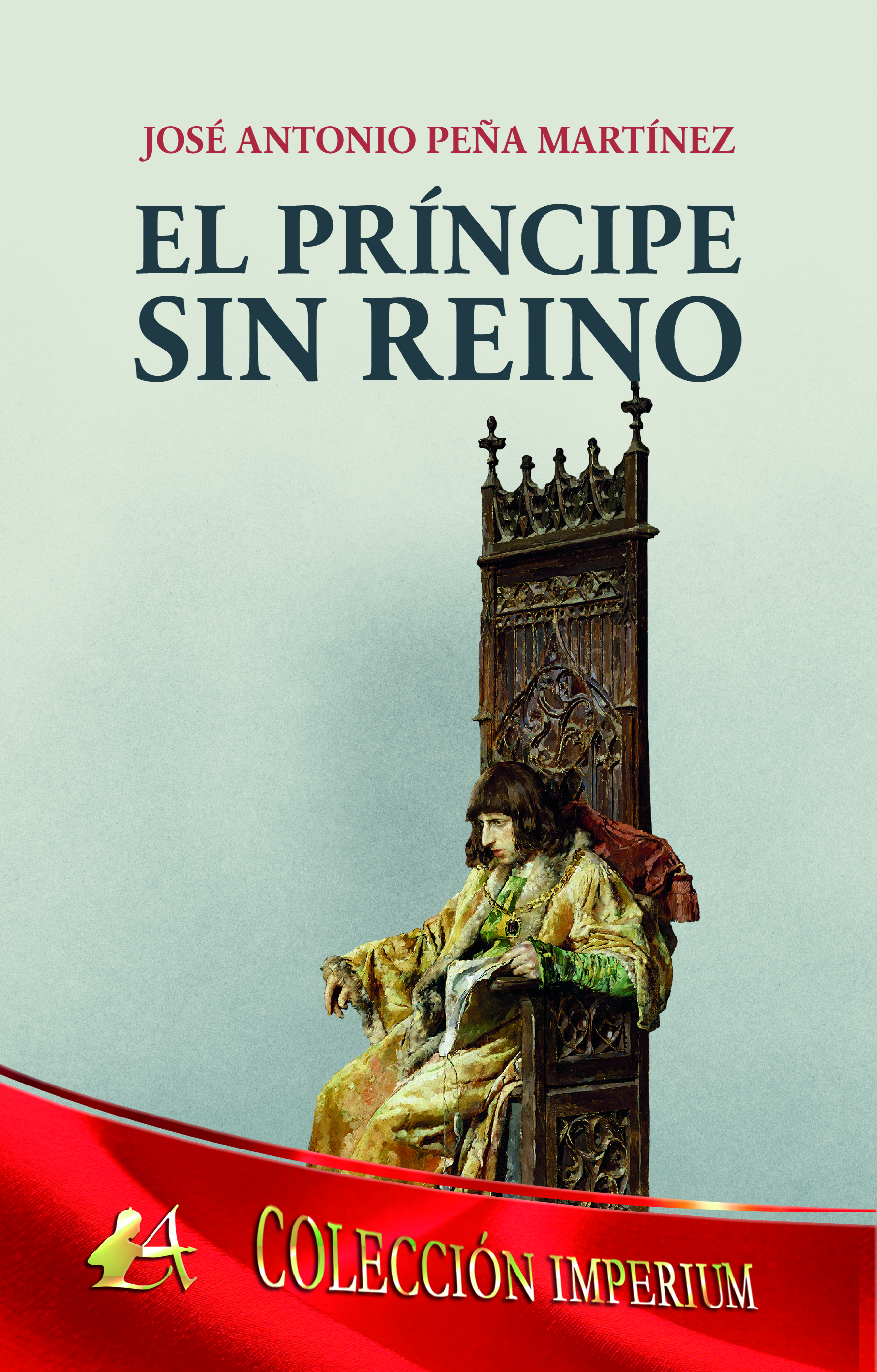 Portada del libro El príncipe sin reino de José Antonio Peña Martínez. Editorial Adarve, Promoción de autores