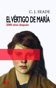Portada del libro El vértigo de María de C J Seade. Editorial Adarve, Escritores de hoy
