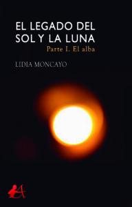 Portada del libro El legado del sol y la luna de Lidia Moncayo. Editorial Adarve, Escritores de hoy
