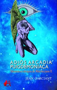 Portada del libro Adiós Arcadia Puigdemoniaca Tabarnia en tiempos de Wamba de Jean Garciant. Editorial Adarve, Escritores de hoy