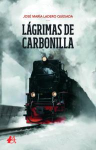 Portada del libro Lágrimas de carbonilla de José María Ladero Quesada. Editorial Adarve, Editoriales de España