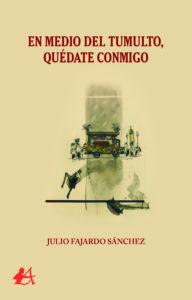 Portada del libro En medio del tumulto de Julio Fajardo Sánchez. Editorial Adarve, Escritores de hoy