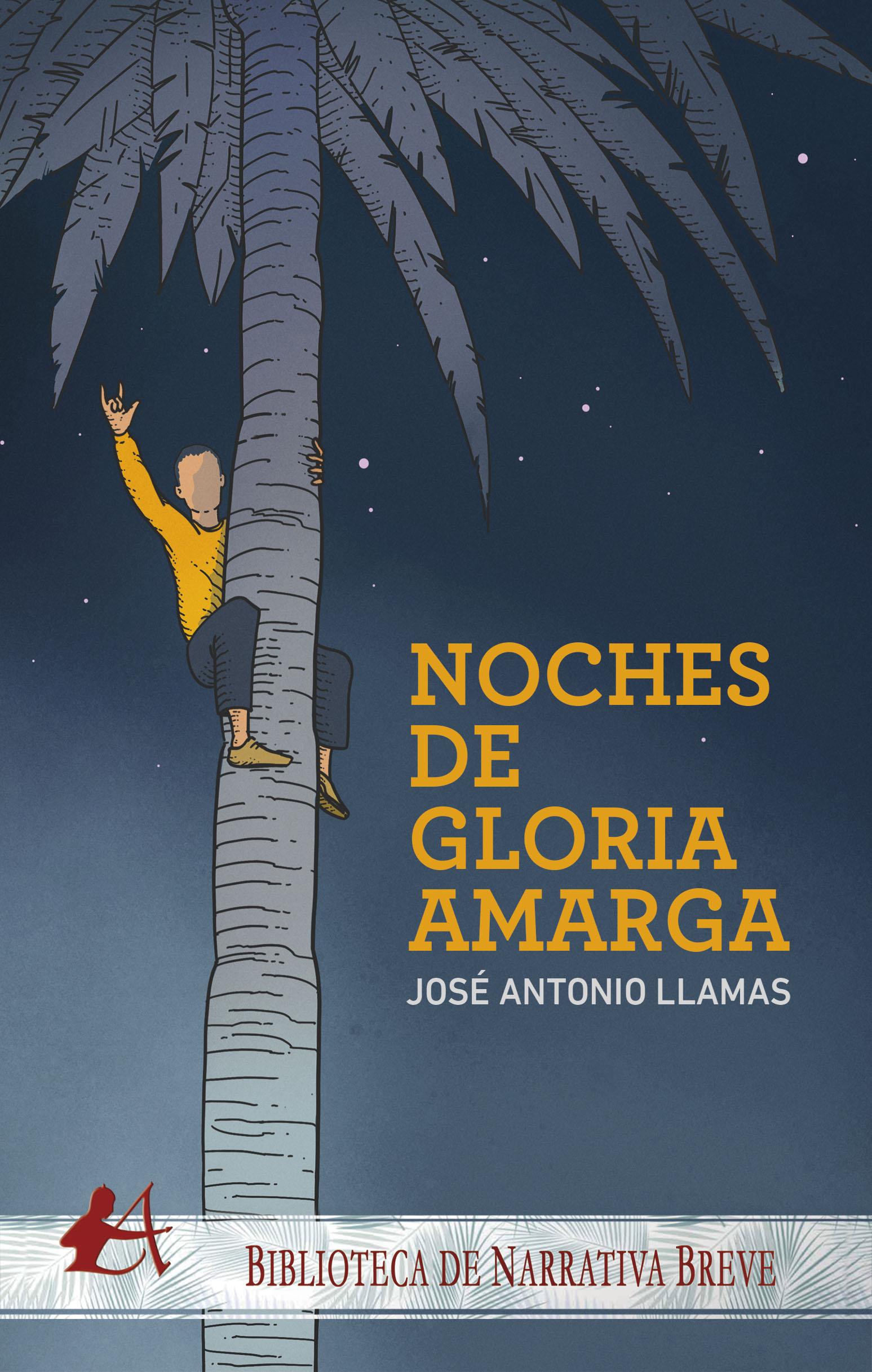 Portada Noches de gloria amarga de José Antonio Llamas. Editorial Adarve, Escritores de hoy