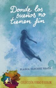Portada del libro Donde los sueños no tienen fin de Blanca Sánchez Braza. Editorial Adarve, Escritores de hoy