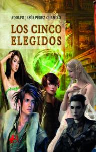 Portada del libro Los cinco elegidos de Adolfo J Pérez Chamizo. Editorial Adarve, Escritores de hoy