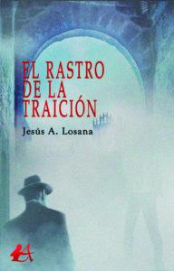 Portada del libro El rastro de la traición de Jesús A Losana. Editorial Adarve, Promoción de autores
