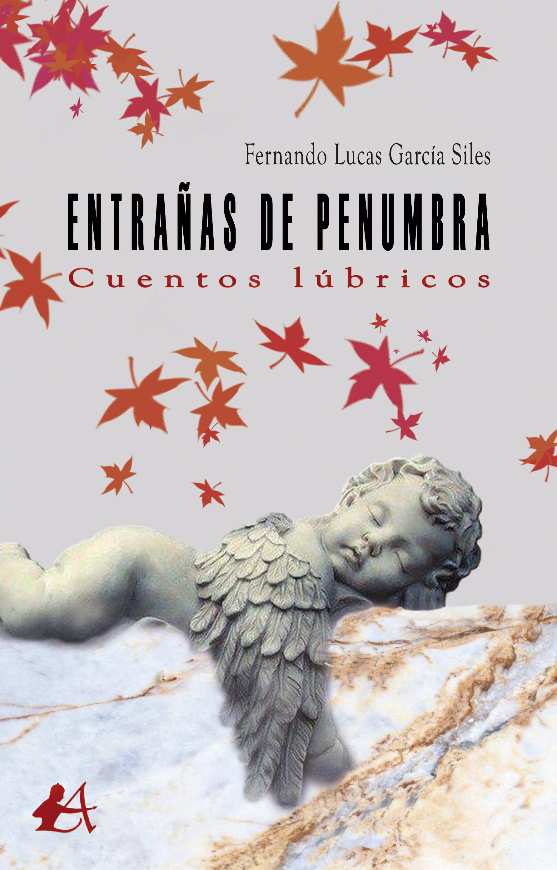 Portada del libro Entrañas de penumbra Cuentos lúbricos de Fernando Lucas García Siles. Editorial Adarve, Escritores de hoy