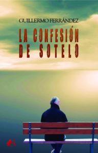 Portada del libro La confesión de Sotelo de Guillermo Ferrández. Editorial Adarve, Publicar un libro