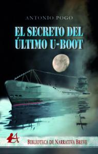 Portada del libro El secreto del último U-Boot de Antonio Pogo. Editorial Adarve, Escritores de hoy