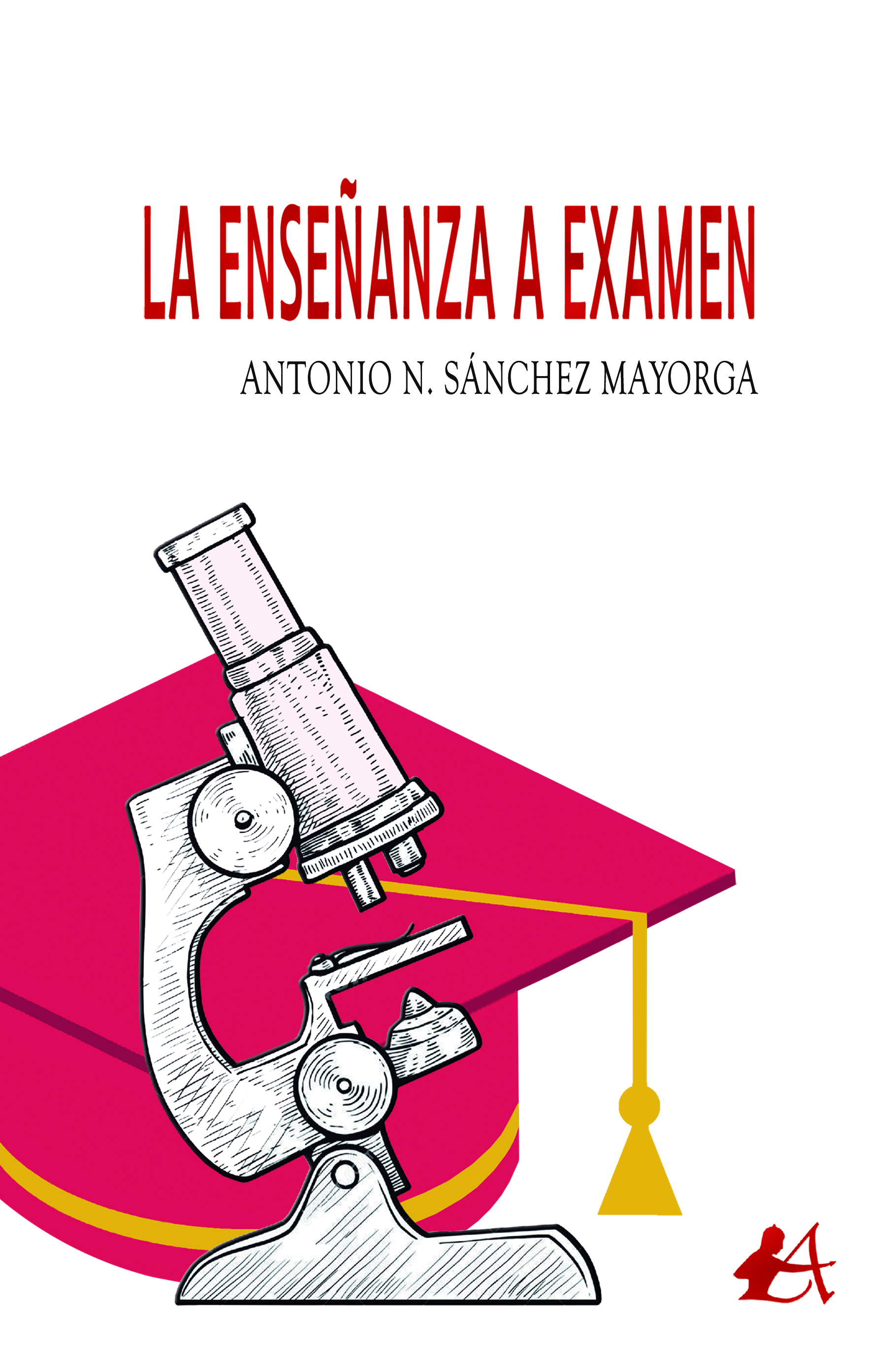 Portada del libro La enseñanza a examen de Antonio N. Sánchez Mayorga. Editorial Adarve, Escritores de hoy